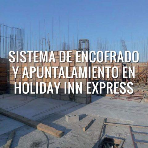Sistema de Encofrado y Apuntalamiento en Holiday Inn Express